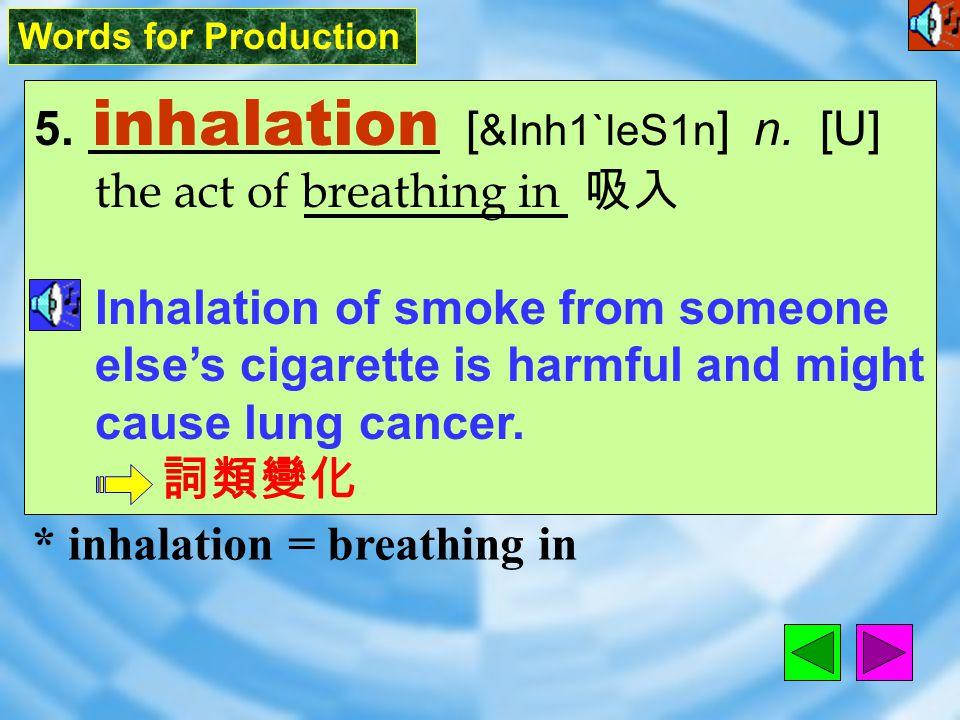Words for Production 5.inhalation [ &Inh1`leS1n ] n.