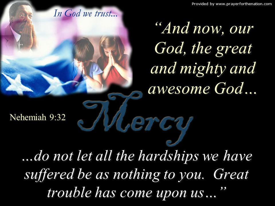And now, our God, the great and mighty and awesome God… …do not let all the hardships we have suffered be as nothing to you.
