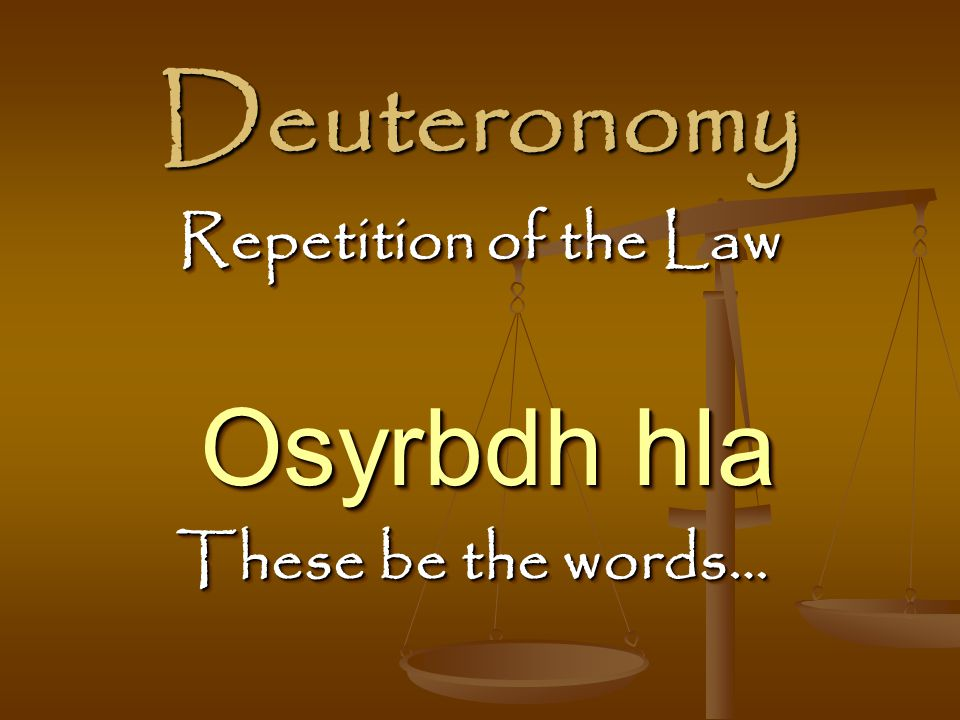 Deuteronomy These be the words… Osyrbdh hla Repetition of the Law
