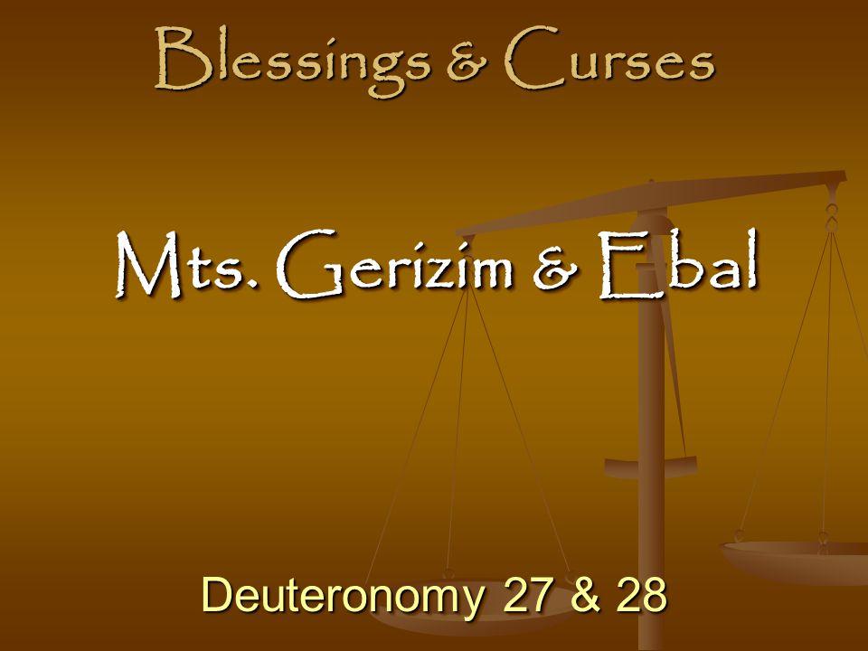 Blessings & Curses Deuteronomy 27 & 28 Mts. Gerizim & Ebal Mts. Gerizim & Ebal