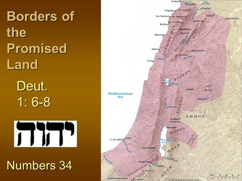 Borders of the Promised Land Deut. 1: 6-8 Numbers 34