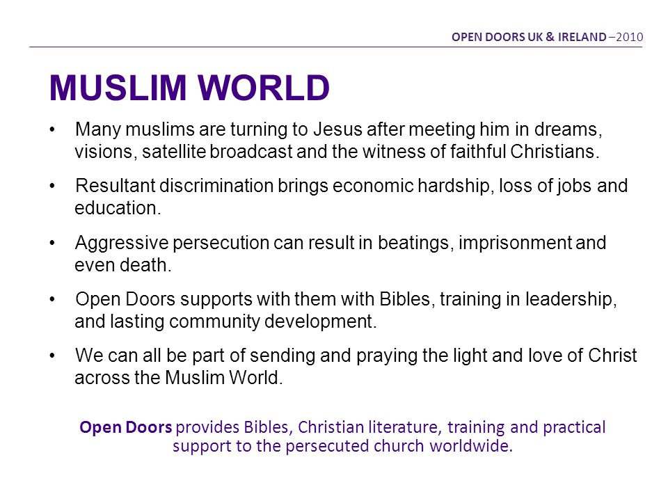 OPEN DOORS UK & IRELAND –2010 Many muslims are turning to Jesus after meeting him in dreams, visions, satellite broadcast and the witness of faithful Christians.