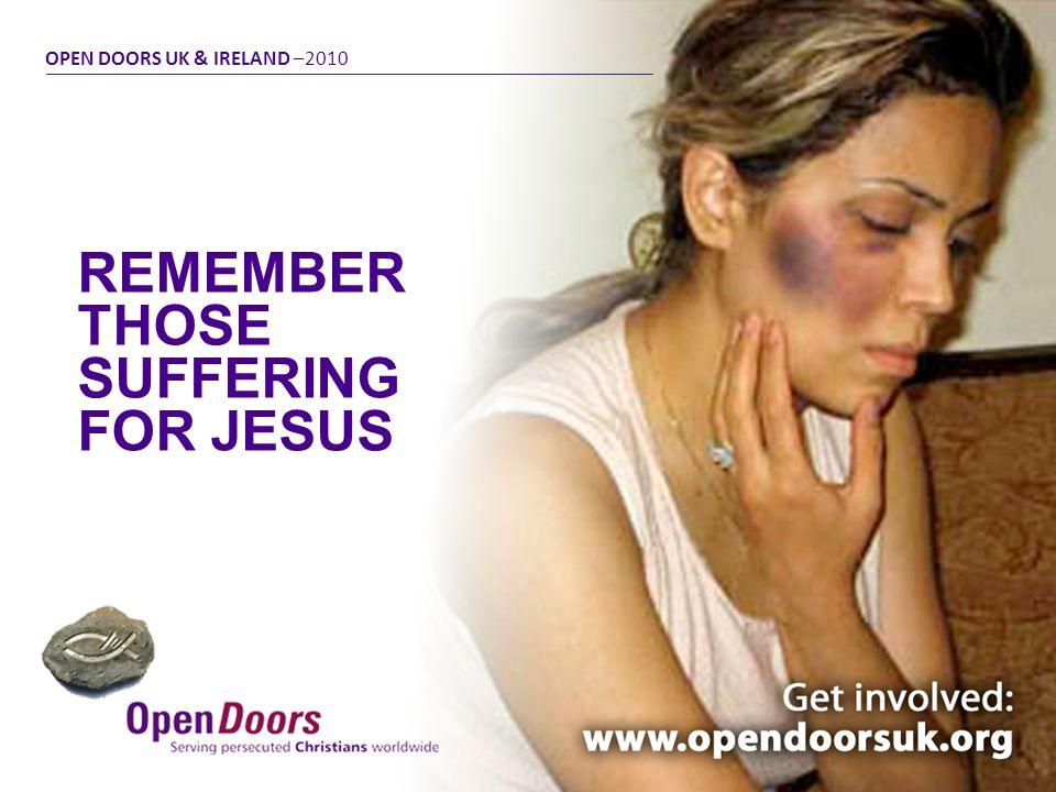 REMEMBER THOSE SUFFERING FOR JESUS 3 OPEN DOORS UK & IRELAND –2010