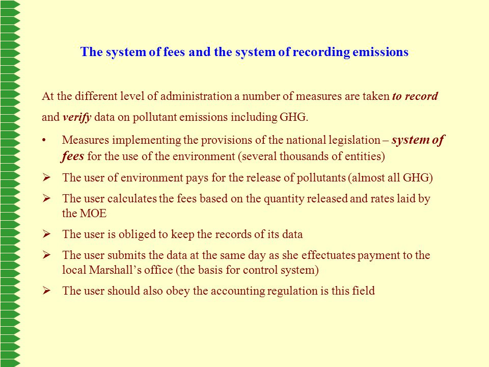 The system of fees and the system of recording emissions At the different level of administration a number of measures are taken to record and verify data on pollutant emissions including GHG.