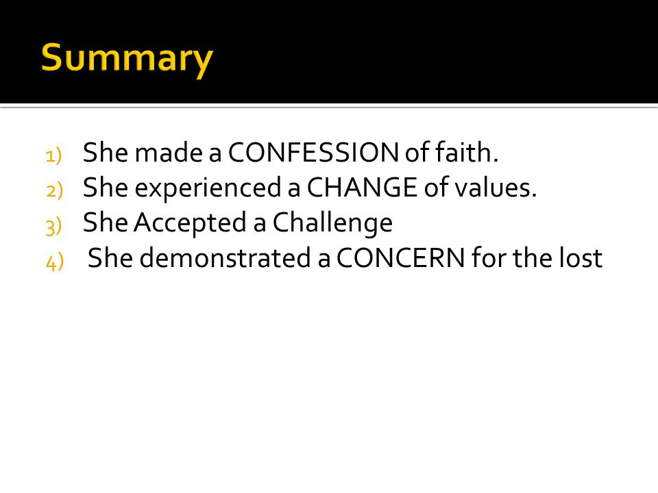 1) She made a CONFESSION of faith. 2) She experienced a CHANGE of values.