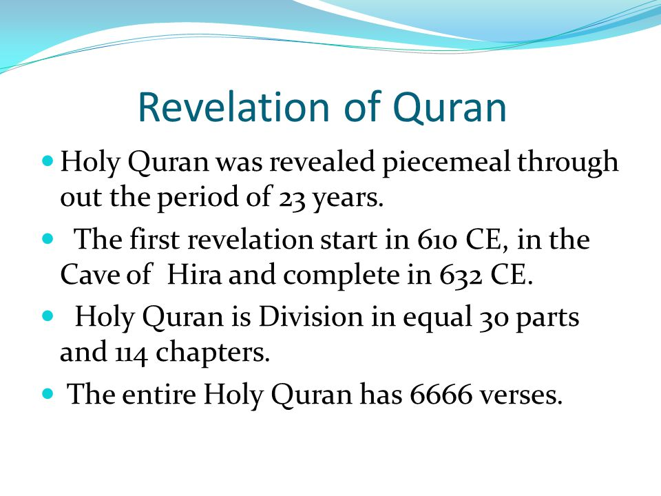 Revelation of Quran Holy Quran was revealed piecemeal through out the period of 23 years.