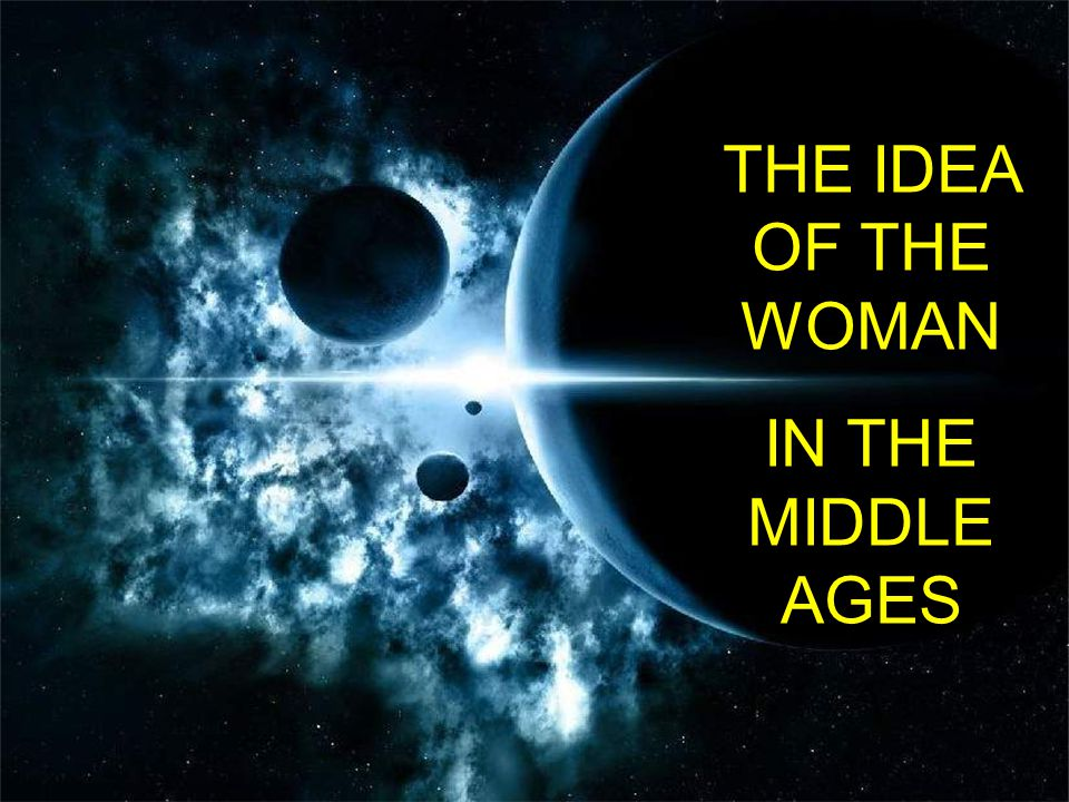 THE IDEA OF THE WOMAN IN THE MIDDLE AGES