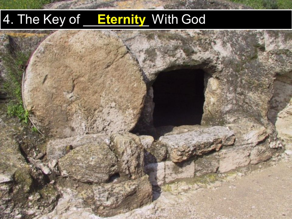 4. The Key of _________ With God Eternity