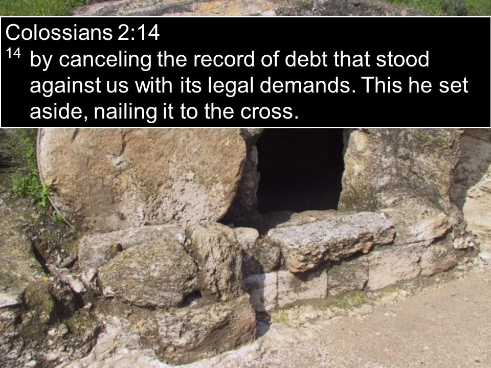 Colossians 2:14 14 by canceling the record of debt that stood against us with its legal demands.