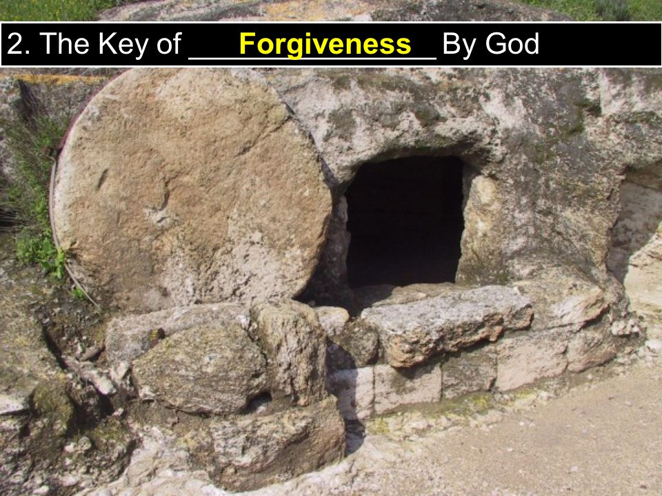 2. The Key of _______________ By God Forgiveness