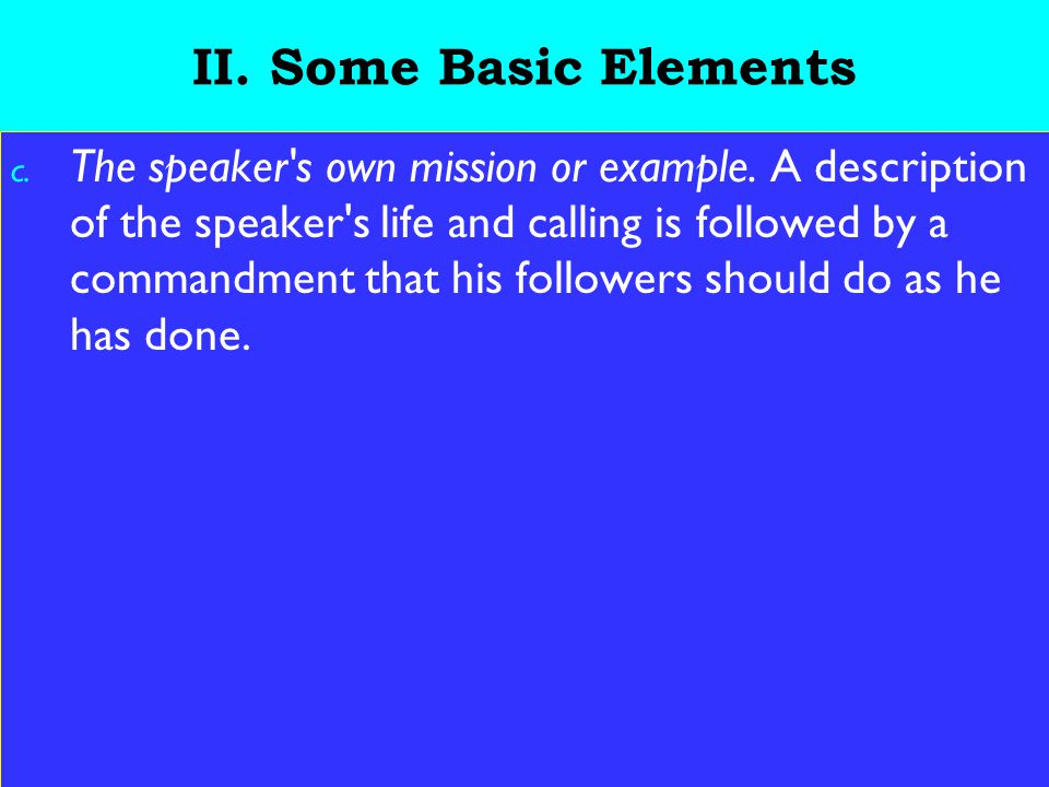 11 II. Some Basic Elements c. The speaker s own mission or example.