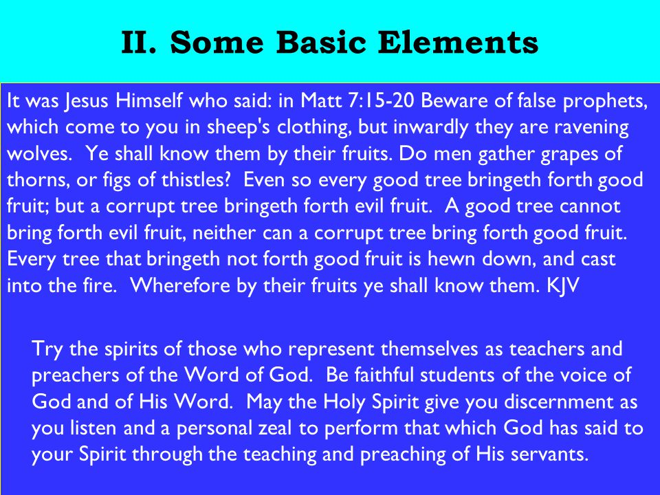 18 II. Some Basic Elements It was Jesus Himself who said: in Matt 7:15-20 Beware of false prophets, which come to you in sheep's clothing, but inwardl