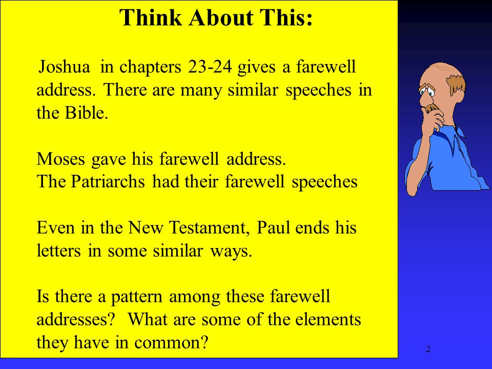2 Think About This: Joshua in chapters 23-24 gives a farewell address.