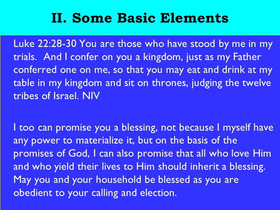 20 II. Some Basic Elements Luke 22:28-30 You are those who have stood by me in my trials.