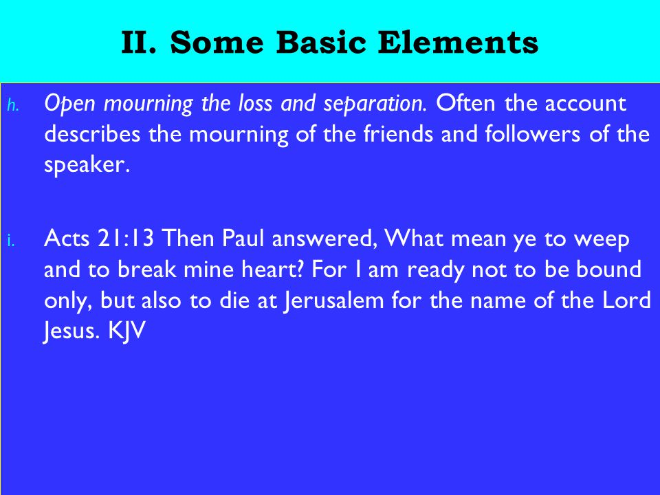 21 II. Some Basic Elements h. Open mourning the loss and separation.