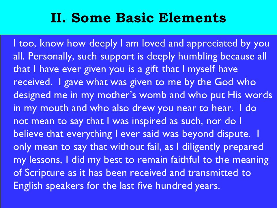 22 II. Some Basic Elements I too, know how deeply I am loved and appreciated by you all.