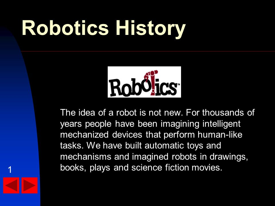 Robotics History The idea of a robot is not new.