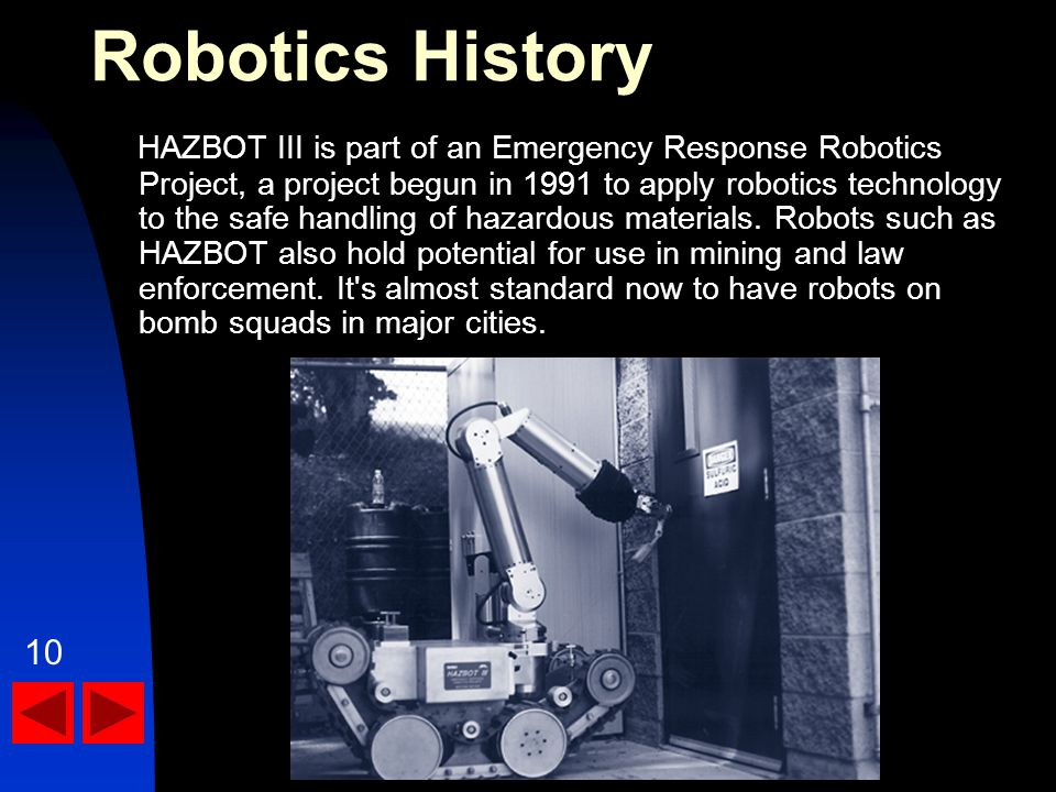 HAZBOT III is part of an Emergency Response Robotics Project, a project begun in 1991 to apply robotics technology to the safe handling of hazardous materials.