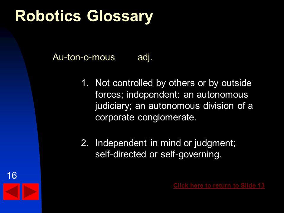 Robotics Glossary Au-ton-o-mousadj.
