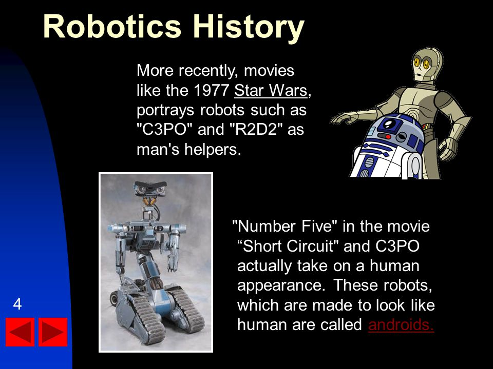 Number Five in the movie Short Circuit and C3PO actually take on a human appearance.