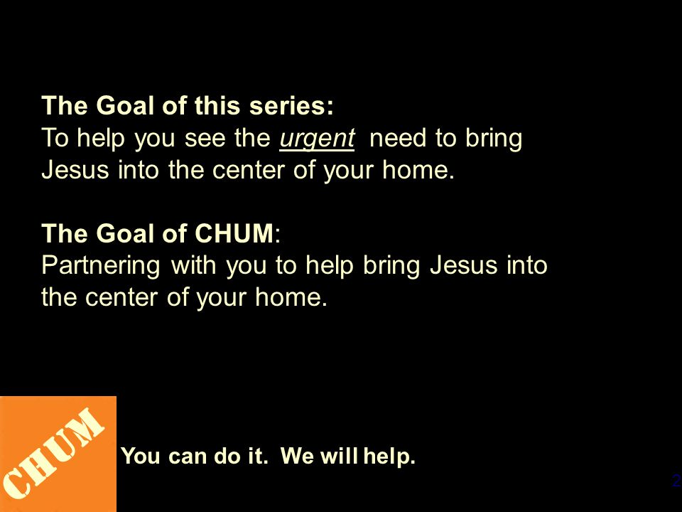 2 CHUM You can do it. We will help.