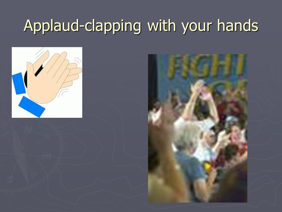 Applaud-clapping with your hands