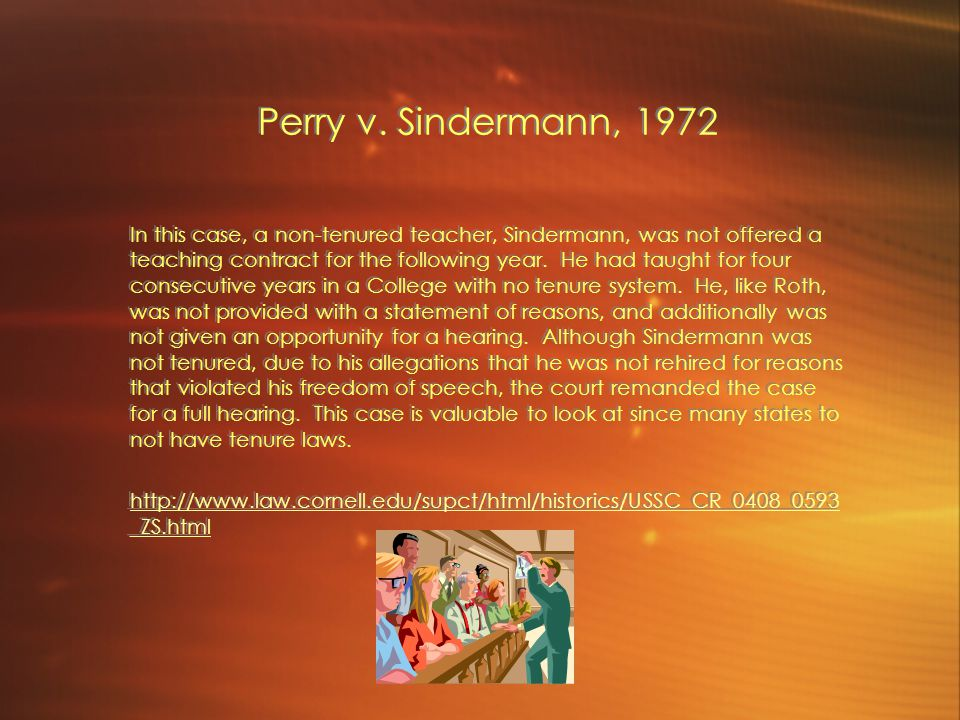 Perry v. Sindermann, 1972 In this case, a non-tenured teacher, Sindermann, was not offered a teaching contract for the following year. He had taught f