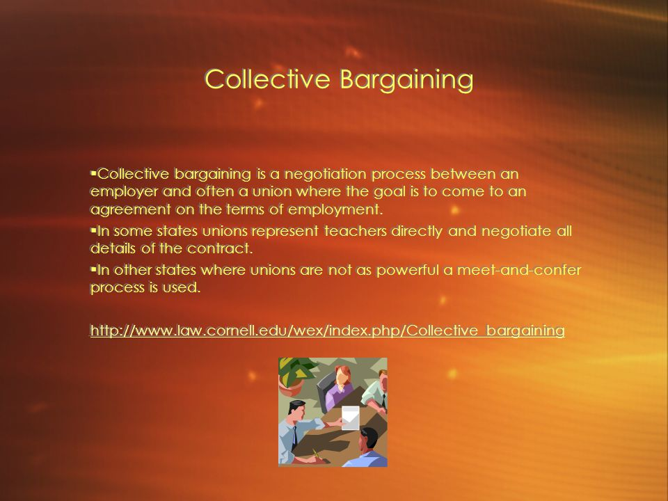 Collective Bargaining  Collective bargaining is a negotiation process between an employer and often a union where the goal is to come to an agreement on the terms of employment.