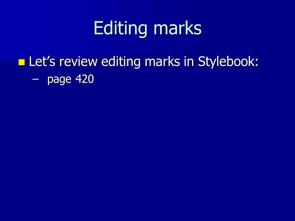 Editing marks Let's review editing marks in Stylebook: Let's review editing marks in Stylebook: –page 420
