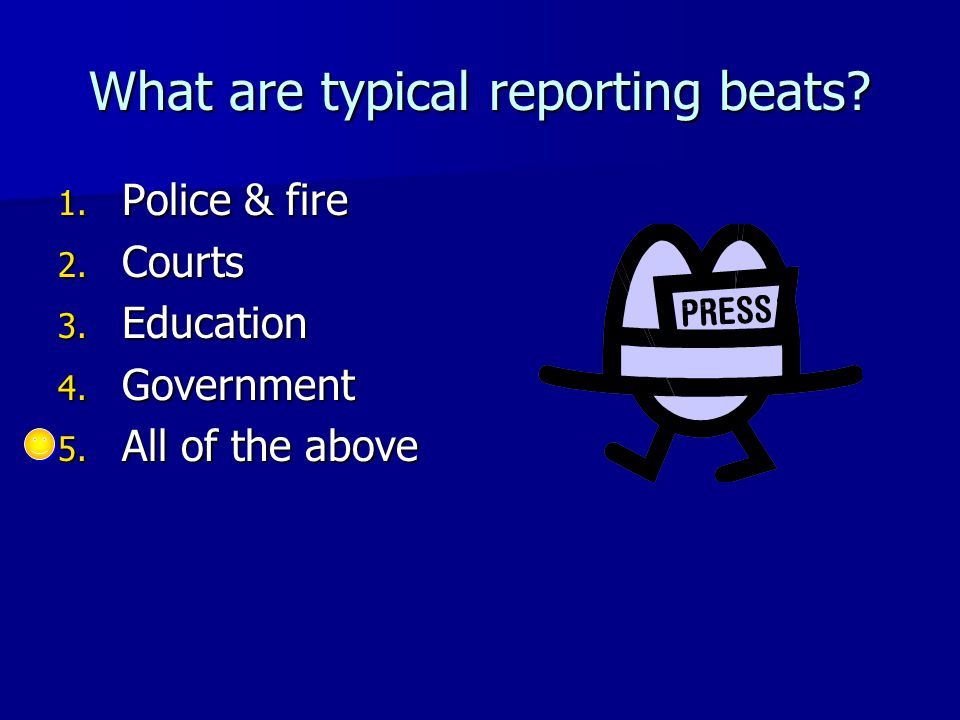 What are typical reporting beats.1. Police & fire 2.