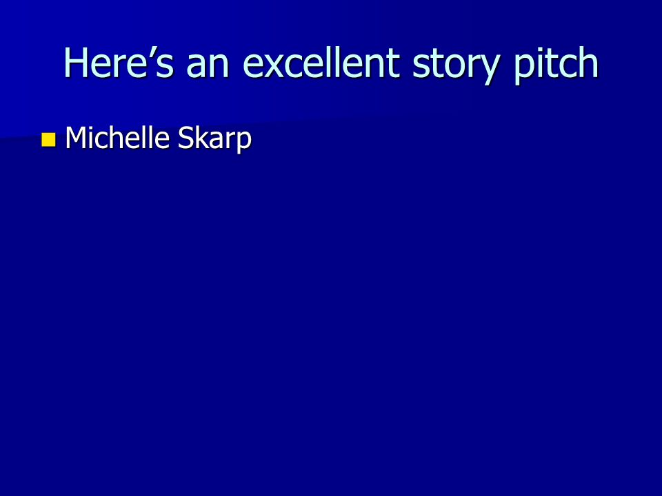 Here's an excellent story pitch Michelle Skarp Michelle Skarp