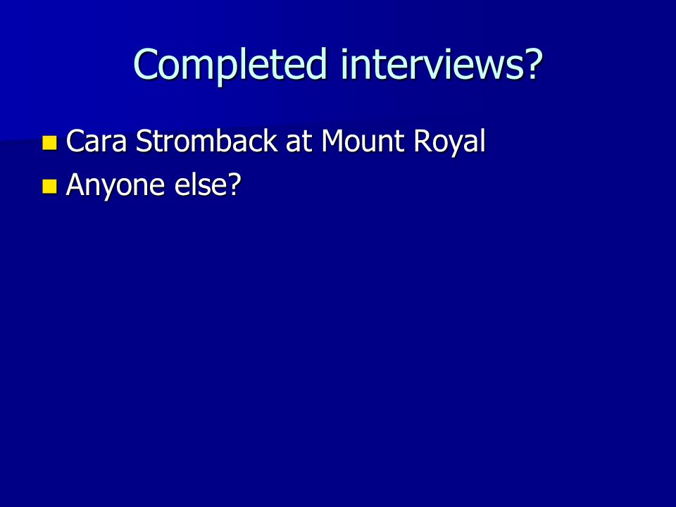 Completed interviews.Cara Stromback at Mount Royal Cara Stromback at Mount Royal Anyone else.