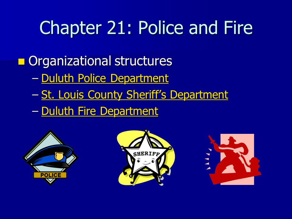 Chapter 21: Police and Fire Organizational structures Organizational structures –Duluth Police Department Duluth Police DepartmentDuluth Police Department –St.