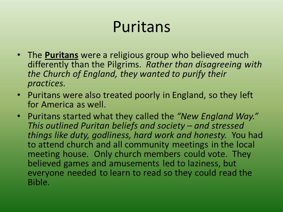 Puritans The Puritans were a religious group who believed much differently than the Pilgrims.
