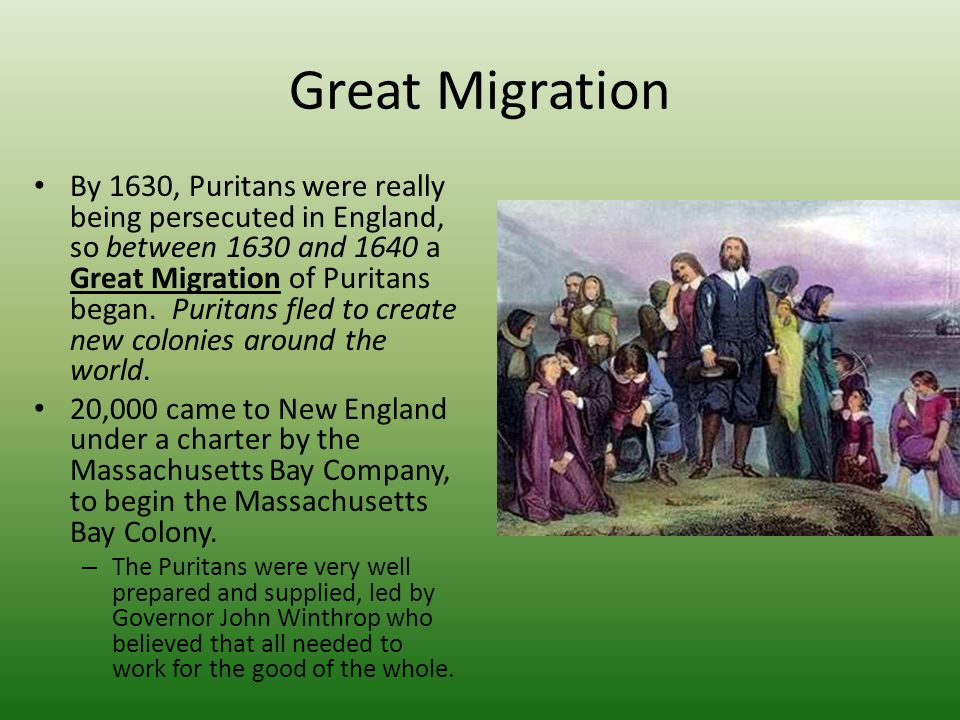 Great Migration By 1630, Puritans were really being persecuted in England, so between 1630 and 1640 a Great Migration of Puritans began.