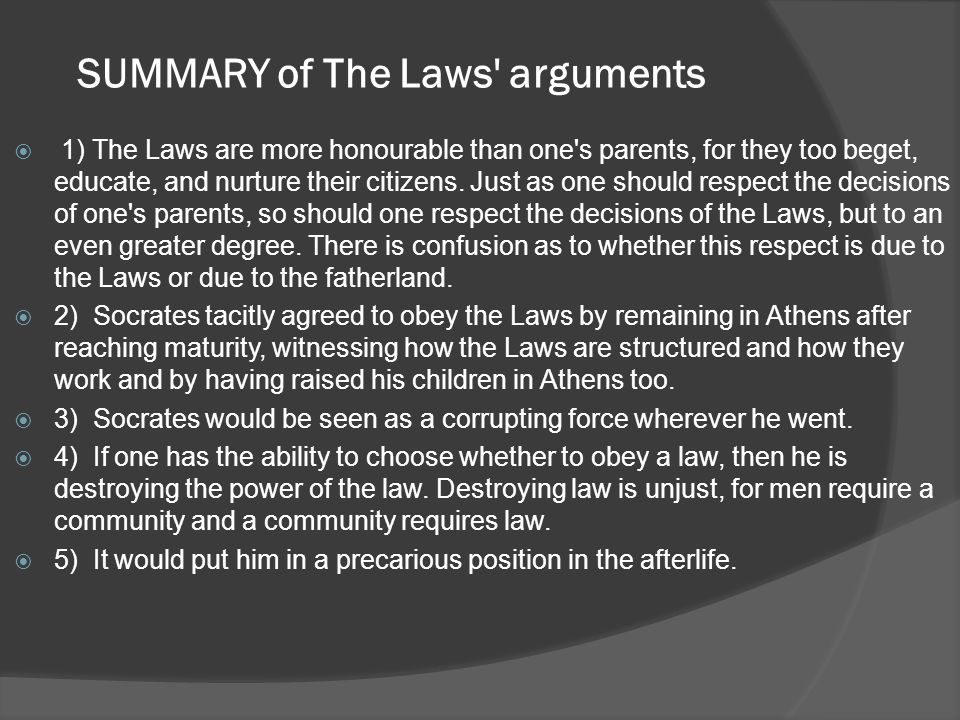 SUMMARY of The Laws arguments  1) The Laws are more honourable than one s parents, for they too beget, educate, and nurture their citizens.