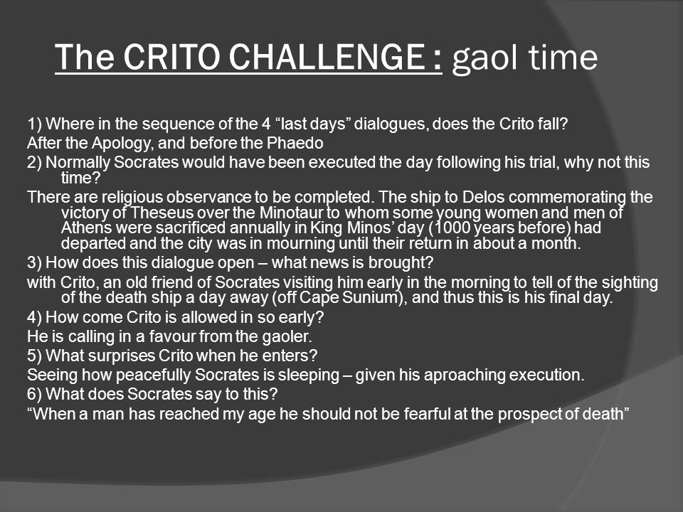 The CRITO CHALLENGE : gaol time 1) Where in the sequence of the 4 last days dialogues, does the Crito fall.