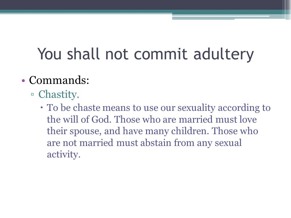 You shall not commit adultery Commands: ▫Chastity.
