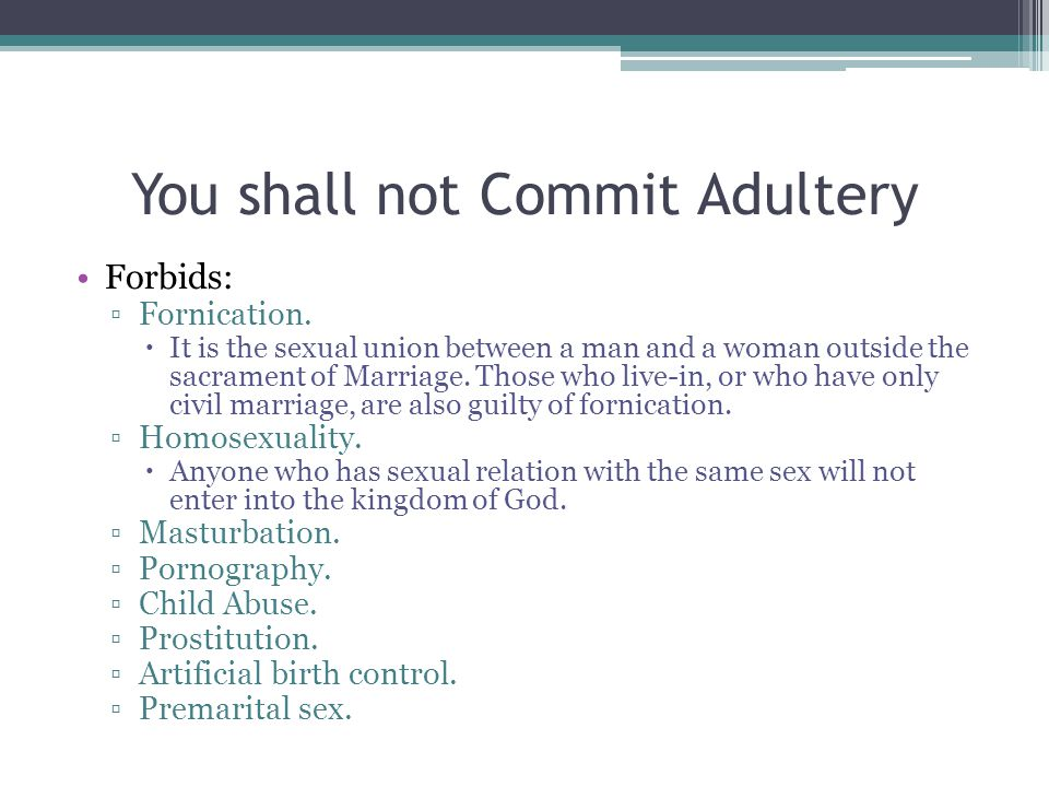 You shall not Commit Adultery Forbids: ▫Fornication.