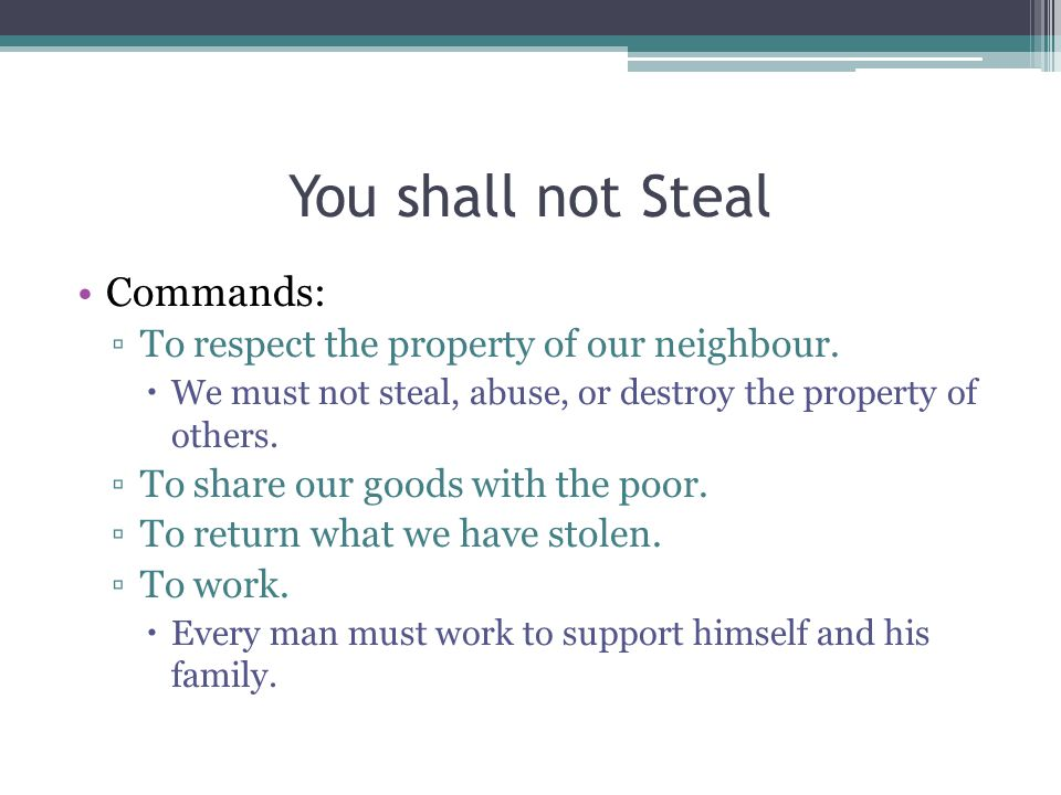 You shall not Steal Commands: ▫To respect the property of our neighbour.