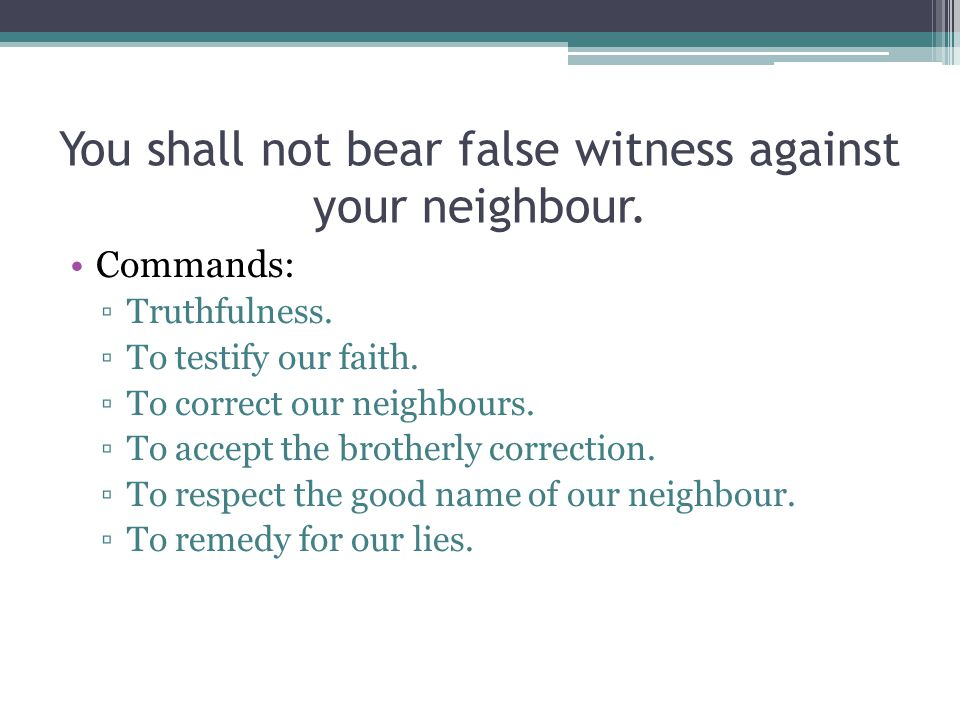 You shall not bear false witness against your neighbour.