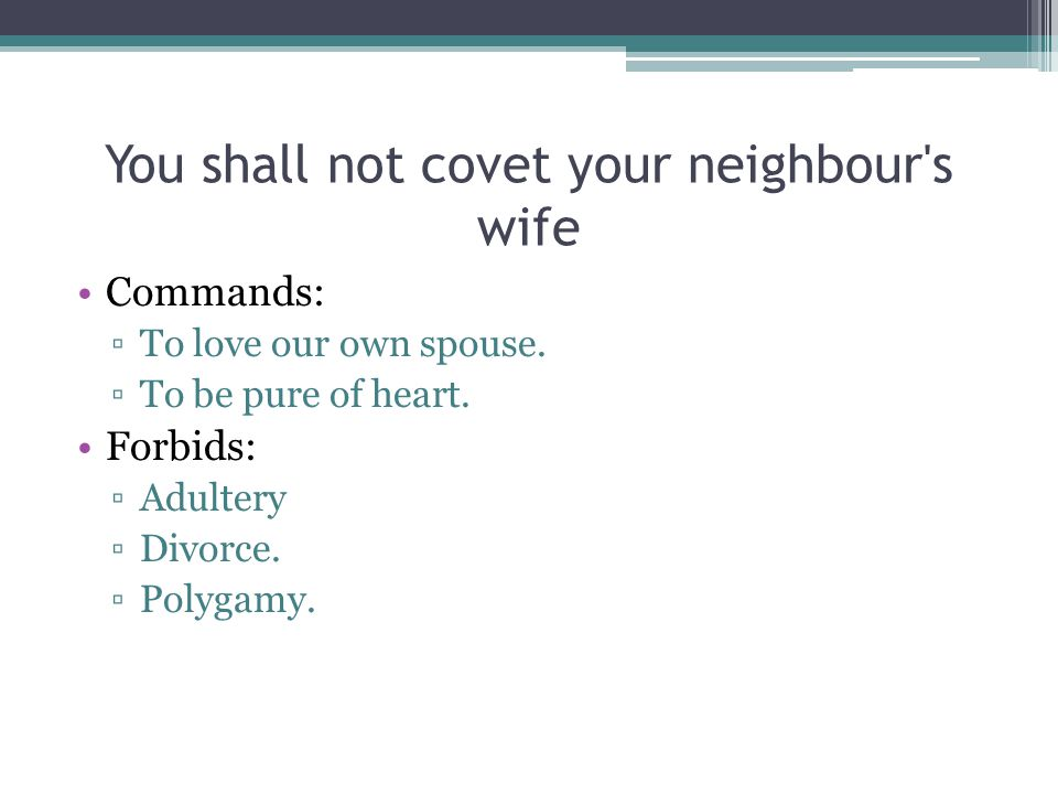 You shall not covet your neighbour s wife Commands: ▫To love our own spouse.