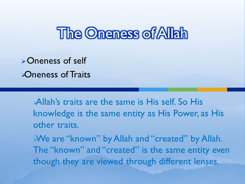  Oneness of self  Oneness of Traits  Allah's traits are the same is His self.