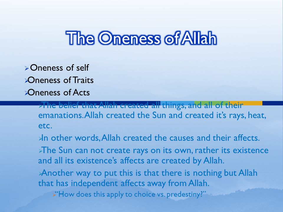  Oneness of self  Oneness of Traits  Oneness of Acts  The belief that Allah created all things, and all of their emanations.