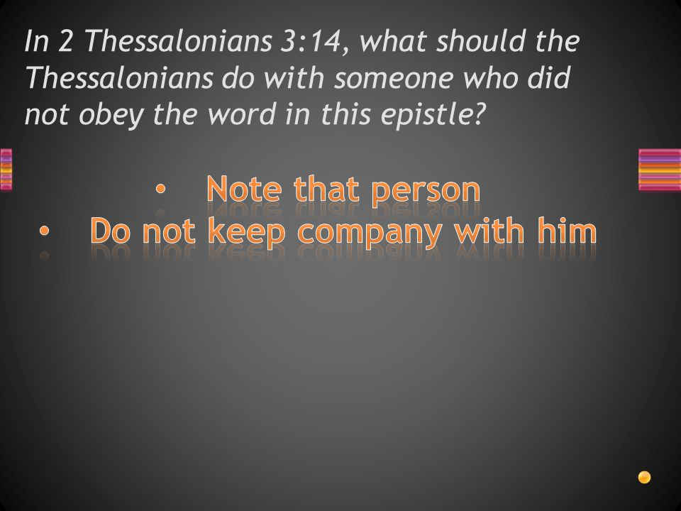 In 2 Thessalonians 3:14, what should the Thessalonians do with someone who did not obey the word in this epistle?
