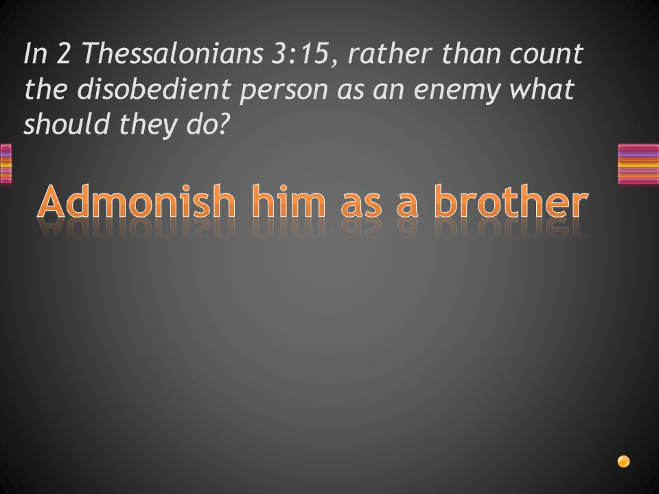 In 2 Thessalonians 3:15, rather than count the disobedient person as an enemy what should they do?