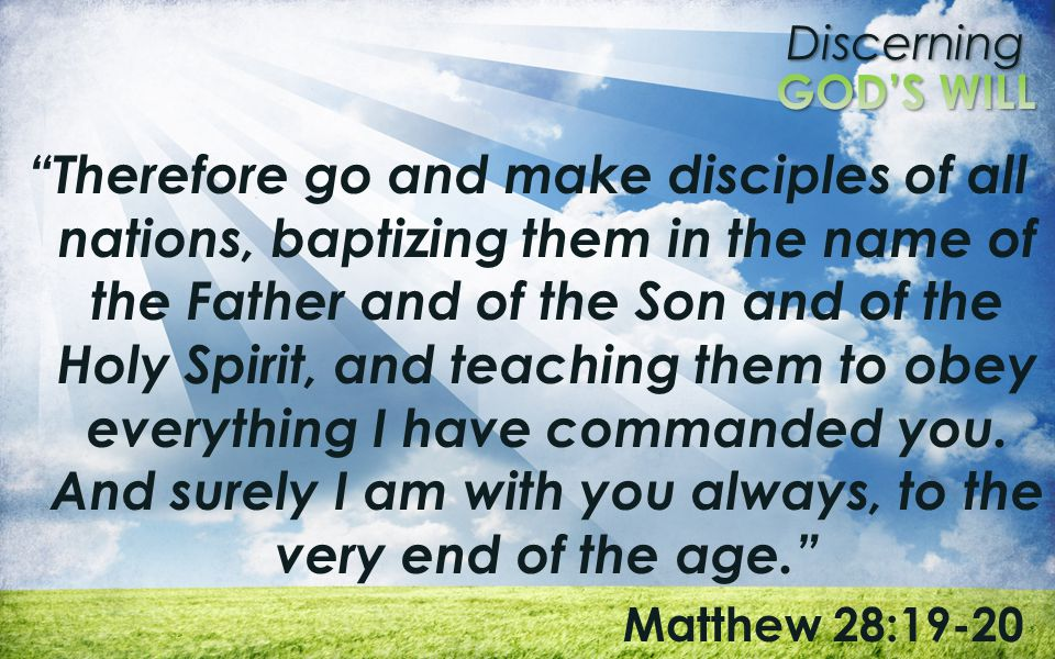 "Discerning ""Therefore go and make disciples of all nations, baptizing them in the name of the Father and of the Son and of the Holy Spirit, and teachi"