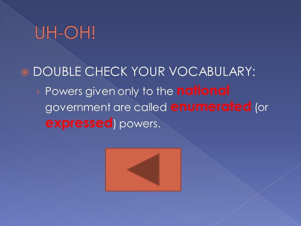  DOUBLE CHECK YOUR VOCABULARY: › Powers given only to the national government are called enumerated (or expressed ) powers.