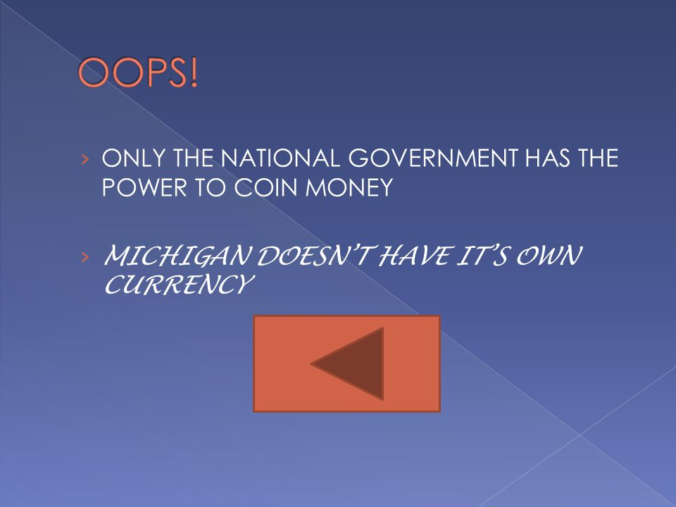 › ONLY THE NATIONAL GOVERNMENT HAS THE POWER TO COIN MONEY › MICHIGAN DOESN'T HAVE IT'S OWN CURRENCY