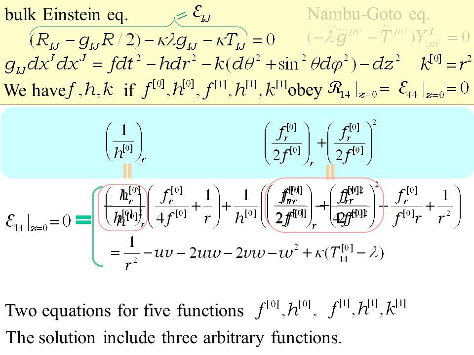 bulk Einstein eq. Nambu-Goto eq.  We have The solution include three arbitrary functions.